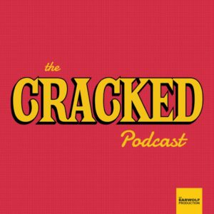 Cracked Podcast
